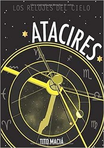Atacires: Los relojes del cielo: Astrología Neoclásica: Amazon.es: Tito Maciá: Libros