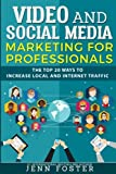 Video and Social Media Marketing For Professionals: The Top 20 ways to Increase Local and Internet Traffic