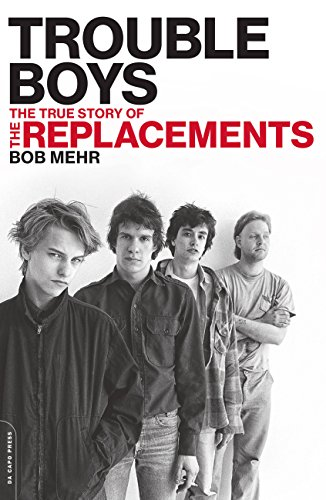 Trouble Boys: The True Story of the Replacements cover