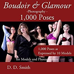Boudoir and Glamour Photography - 1000 Poses for Models and Photographers: Boudoir, glamour and lingerie photography poses with instructions on techniques ... * Master Pro Secrets Quick & Easy Book 9 by [Smith, D. D.]