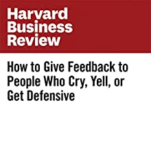 How to Give Feedback to People Who Cry, Yell, or Get Defensive Other by Amy Jen Su Narrated by Fleet Cooper