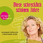 Diese schrecklich schönen Jahre   Susanne Fröhlich