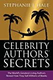 img - for Celebrity Authors' Secrets: The World's Greatest Living Authors Reveal How They Sell Millions of Books by Stephanie J. Hale (2014-05-30) book / textbook / text book