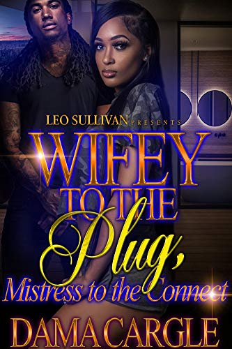 Wifey to the Plug, Mistress to the Connect (Amazon Author)