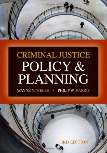 Criminal Justice Policy and Planning, Third Edition 3rd (third) Edition by Welsh, Wayne N., Harris, Philip W. [2008]