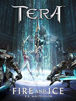 Fire and Ice - A TERA Short Story by [MacPherson, R. K.]
