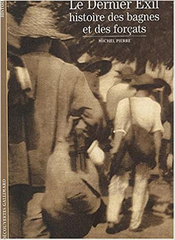 Amazon Fr Le Dernier Exil Histoire Des Bagnes Et Des Forcats Pierre Michel Livres