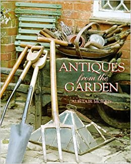 Antiques From The Garden Alistair Morris 9781870673334 Amazoncom