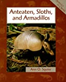Anteaters, Sloths, and Armadillos, Ann O. Squire, 0531115151