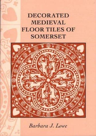 Decorated Medieval Floor Tiles of Somerset by Barbara J. Lowe (2004-01-12)