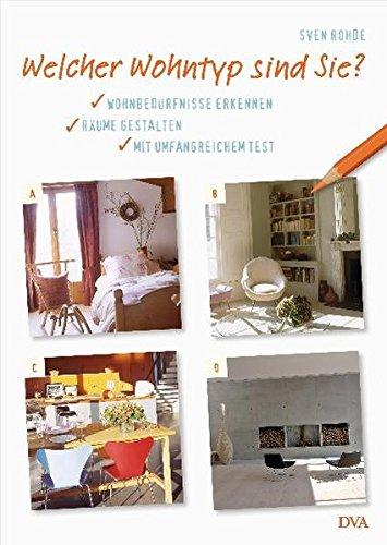 Welcher Wohntyp sind Sie?: Wohnbedürfnisse erkennen, Räume gestalten. - Mit umfangreichem Test