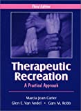 Therapeutic Recreation : A Practical Approach, Carter, Marcia Jean and Van Andel, Glen E., 1577662199