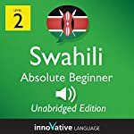 Learn Swahili - Level 2: Absolute Beginner Swahili: Volume 1: Lessons 1-25 |  Innovative Language Learning LLC