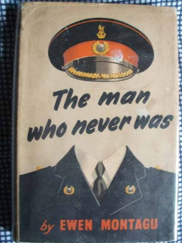 The Man Who Never Was by Ewen Montagu