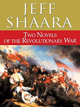 Two Novels of the Revolutionary War: Rise to Rebellion and The Glorious Cause by [Shaara, Jeff]