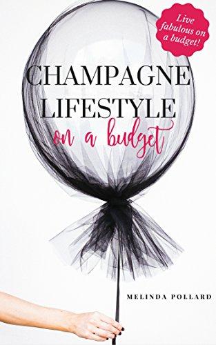 Champagne Lifestyle On A Budget Money Saving Tips To Help You Live The Champagne Lifestyle On A Budget