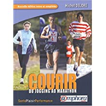 Courir [ancienne édition]: Du jogging au marathon