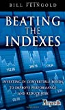 Beating the Indexes : Investing in Convertible Bonds to Improve Performance and Reduce Risk, Feingold, Bill, 0132885948