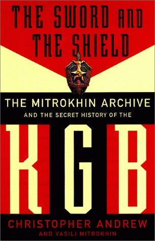 The Sword And The Shield: The Mitrokhin Archive And The Secret History Of The ()