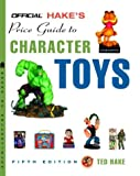 The Official Hake Price Guide to Character Toys, Ted Hake, 140004667X