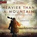 Heavier Than a Mountain: Destiny's Crucible, Book 3 | Olan Thorensen