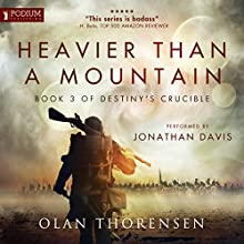 Heavier Than a Mountain: Destiny's Crucible, Book 3 Audiobook by Olan Thorensen Narrated by Jonathan Davis