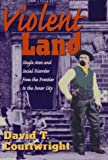 Violent Land, David T. Courtwright, 0674278704