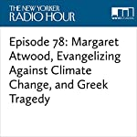 Episode 78: Margaret Atwood, Evangelizing Against Climate Change, and Greek Tragedy | David Remnick,Bill Hader,Kristen Wiig,Katharine Hayhoe,Margaret Atwood,Rebecca Mead,Hilton Als,Robin Wright,Bryan Doerries