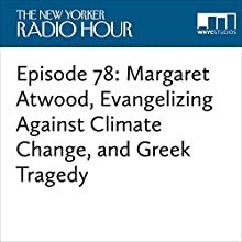 Episode 78: Margaret Atwood, Evangelizing Against Climate Change, and Greek Tragedy Miscellaneous by David Remnick, Bill Hader, Kristen Wiig, Katharine Hayhoe, Margaret Atwood, Rebecca Mead, Hilton Als, Robin Wright, Bryan Doerries