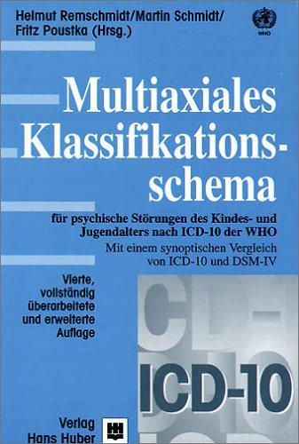 Multiaxiales Klassifikationsschema für psychische Störungen des Kindes- und Jugendalters nach ICD-10 der WHO: Mit einem synoptischen Vergleich von ICD-10 mit ICD-9 und DSM-IV