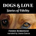 Dogs and Love: Stories of Fidelity | Ferris Robinson
