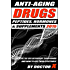 Anti-Aging Drugs, Peptides, Hormones & Supplements 2015: An A to Z Of Life Extension Compounds And How To Use Them Effectively