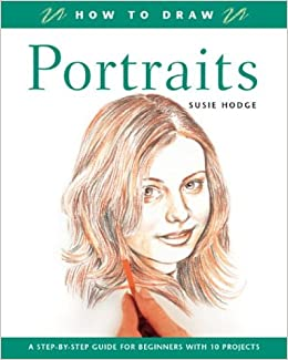 How to Draw Portraits: A Step-by-Step Guide for Beginners with 10 Projects