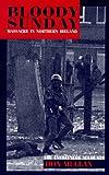 Bloody Sunday: Massacre in Northern Ireland : The Eyewitness Accounts