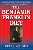 The Benjamin Franklin Diet, Kelly Wright and Benjamin Franklin, 1591203015