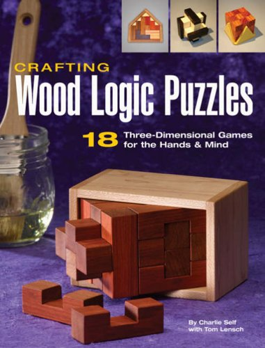 Crafting Wood Logic Puzzles: 18 Three-dimensional Games for the