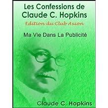 Les Confessions de Claude C. Hopkins (French Edition)