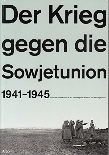 Der Krieg gegen die Sowjetunion 1941 - 1945. Eine Dokumentation