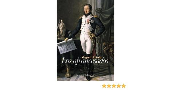 Los afrancesados: Segunda edición (Alianza Ensayo): Amazon.es: Artola, Miguel, Marañón, Gregorio: Libros