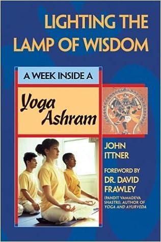 Lighting The Lamp Of Wisdom A Week Inside A Yoga Ashram John Ittner Dr David Frawlery 9781893361379 Amazon Com Books