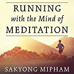 Running with the Mind of Meditation: Lessons for Training Body and Mind | Sakyong Mipham