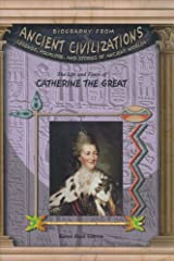 The Life & Times Of Catherine The Great (Biography from Ancient Civilizations) (Biography from Ancient Civilizations: Legends, Folklore, and Stories of Ancient Worlds) Library Binding