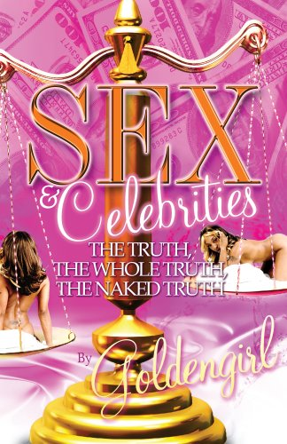 Sex and Celebrities:The Truth, The Whole Truth, The Naked Truth
