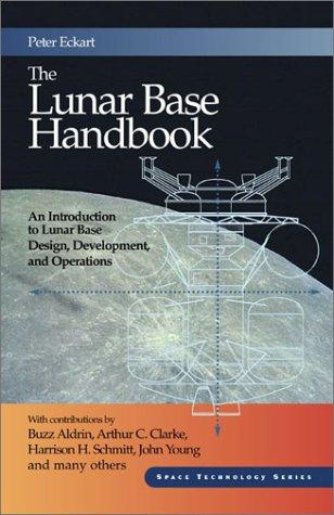 The Lunar Base Handbook (Space Technology Series)