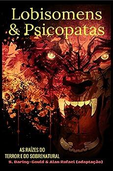 Lobisomens & Psicopatas: As Raízes do Terror e do Sobrenatural por [Martins Dias, Alan Rafael, Gould, Sabine]