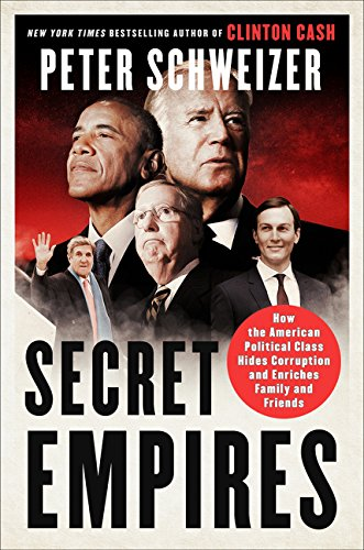 Secret Empires: How the American Political Class Hides Corruption and Enriches Family and Friends by Harper