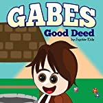 Gabes Good Deed |  Jupiter Kids