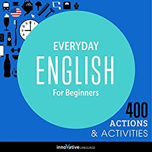 Everyday English for Beginners - 400 Actions & Activities Audiobook