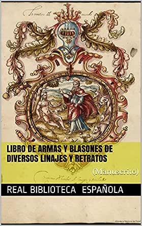 Libro de armas y blasones de diversos linajes y retratos: (Manuscrito) eBook: de España, Biblioteca Nacional: Amazon.es: Tienda Kindle