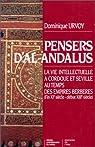 Pensers d'al-Andalus. La Vie intellectuelle à Cordoue et Séville au temps des Empires berbères (fin XIe siècle-début XIIIe siècle) par Urvoy